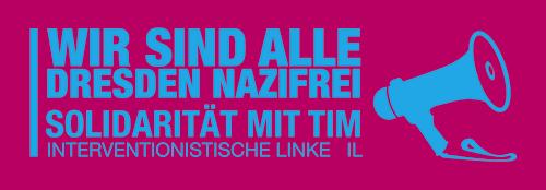 Solidarität mit Tim! Dresden Nazifrei!